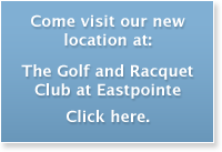 Come visit our new location at The Golf and Racquet Club at Eastpointe